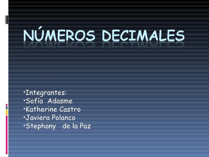 <ul><li>Integrantes: </li></ul><ul><li>Sofía  Adasme  </li></ul><ul><li>Katherine Castro </li></ul><ul><li>Javiera Polanco...