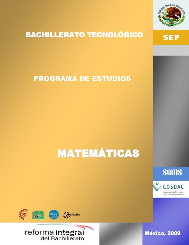 Programa de estudio - Matemáticas 1 México, 2009 MMAATTEEMMÁÁTTIICCAASS BACHILLERATO TECNOLÓGICO PROGRAMA DE ESTUDIOS