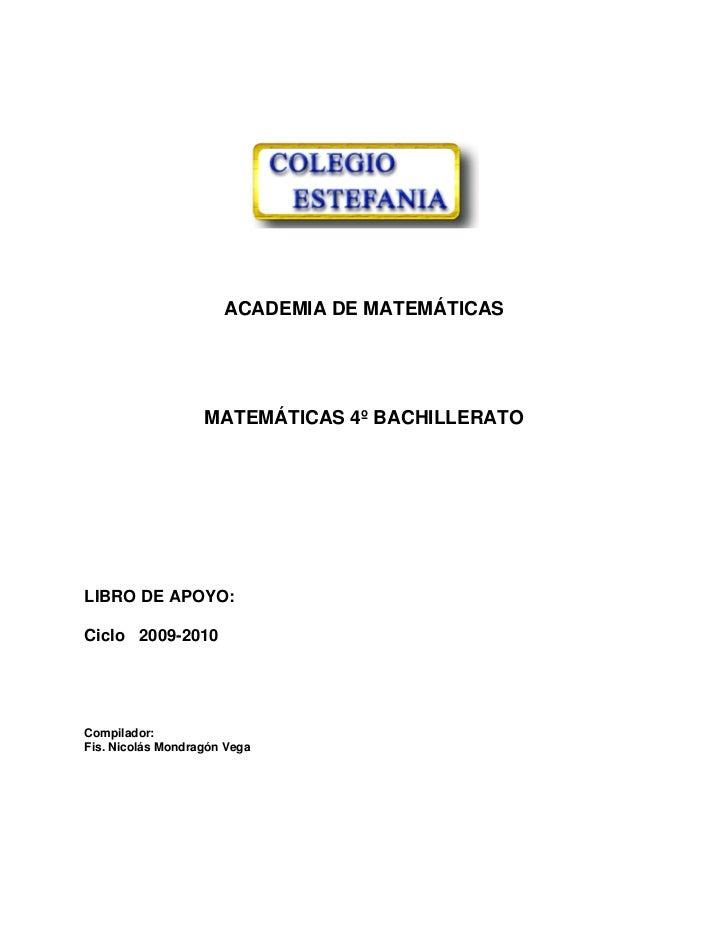 ACADEMIA DE MATEMÁTICAS                        MATEMÁTICAS 4º BACHILLERATO     LIBRO DE APOYO:  Ciclo 2009-2010     Compil...
