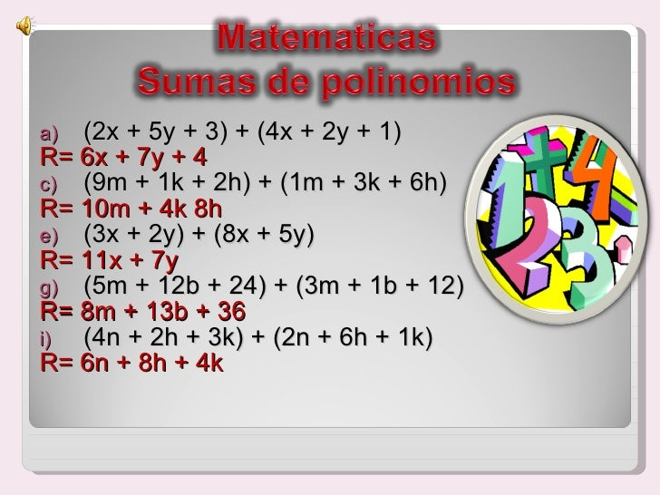 <ul><li>(2x + 5y + 3) + (4x + 2y + 1)  </li></ul><ul><li>R= 6x + 7y + 4 </li></ul><ul><li>(9m + 1k + 2h) + (1m + 3k + 6h) ...