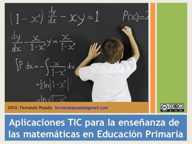 Aplicaciones TIC para la enseñanza de las matemáticas en Educación Primaria 2010. Fernando Posada. fernandoposada@gmail.com