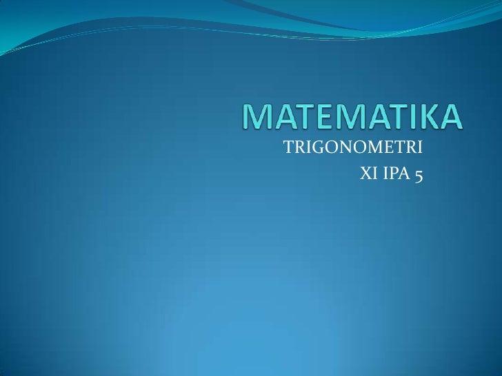 TRIGONOMETRI       XI IPA 5