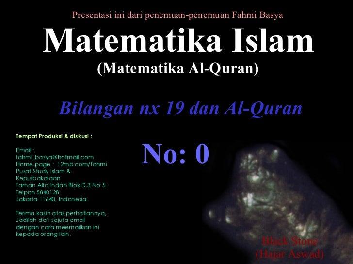 Presentasi ini dari penemuan-penemuan Fahmi Basya Matematika Islam (Matematika Al-Quran) Tempat Produksi & diskusi : Email...