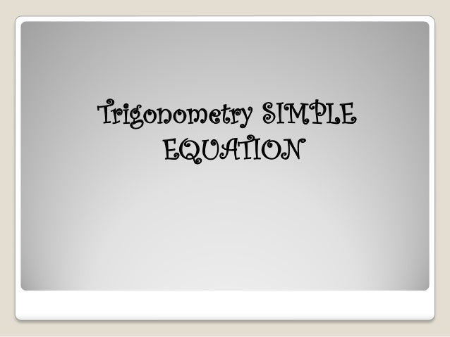 Trigonometry SIMPLE     EQUATION