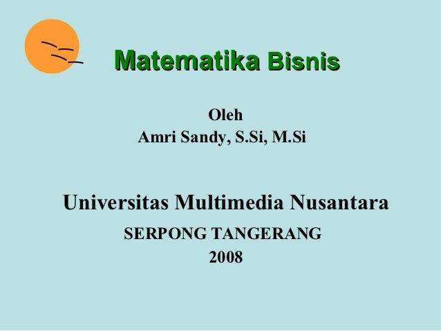 Matematika Bisnis               Oleh       Amri Sandy, S.Si, M.SiUniversitas Multimedia Nusantara      SERPONG TANGERANG  ...