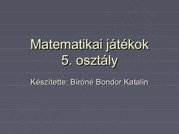 Matematikai játékok    5. osztályKészítette: Bíróné Bondor Katalin
