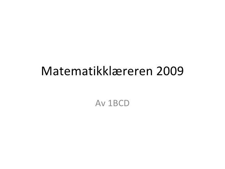 Matematikklæreren 2009 Av 1BCD