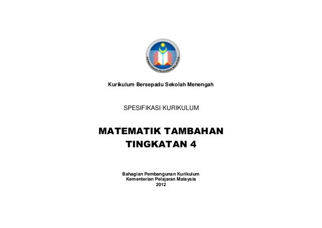 Kurikulum Bersepadu Sekolah Menengah SPESIFIKASI KURIKULUM MATEMATIK TAMBAHAN TINGKATAN 4 Bahagian Pembangunan Kurikulum K...