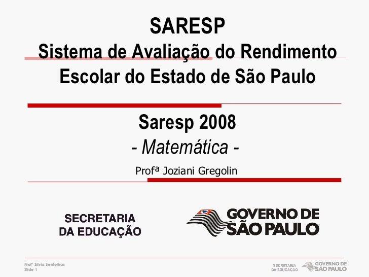 SARESP        Sistema de Avaliação do Rendimento           Escolar do Estado de São Paulo                            Sares...