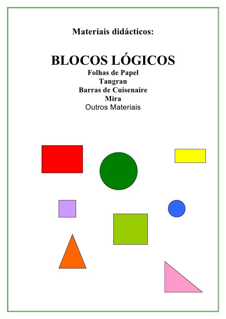 Materiais didácticos:   BLOCOS LÓGICOS      Folhas de Papel         Tangran    Barras de Cuisenaire           Mira     Out...