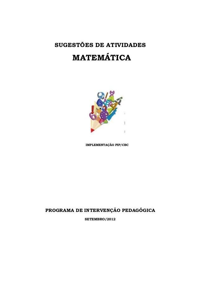 SUGESTÕES DE ATIVIDADES        MATEMÁTICA            IMPLEMENTAÇÃO PIP/CBCPROGRAMA DE INTERVENÇÃO PEDAGÓGICA            SE...