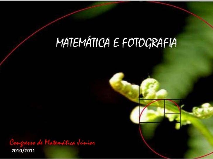 MATEMÁTICA E FOTOGRAFIACongresso de Matemática Júnior2010/2011