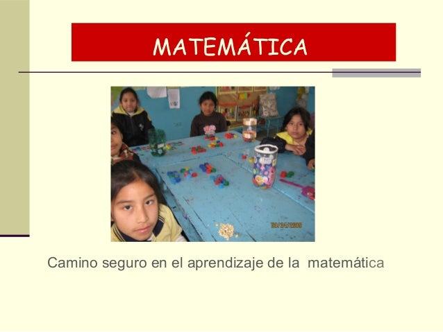 MATEMÁTICA  Camino seguro en el aprendizaje de la matemática