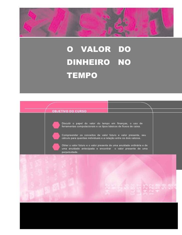 O VALOR DO        DINHEIRO                                  NO        TEMPOOBJETIVO DO CURSO    Discutir o papel do valor ...