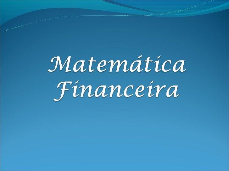 Conceitos Básicos         A Matemática Financeira é uma ferramenta útil na análise de       algumas alternativas de in...
