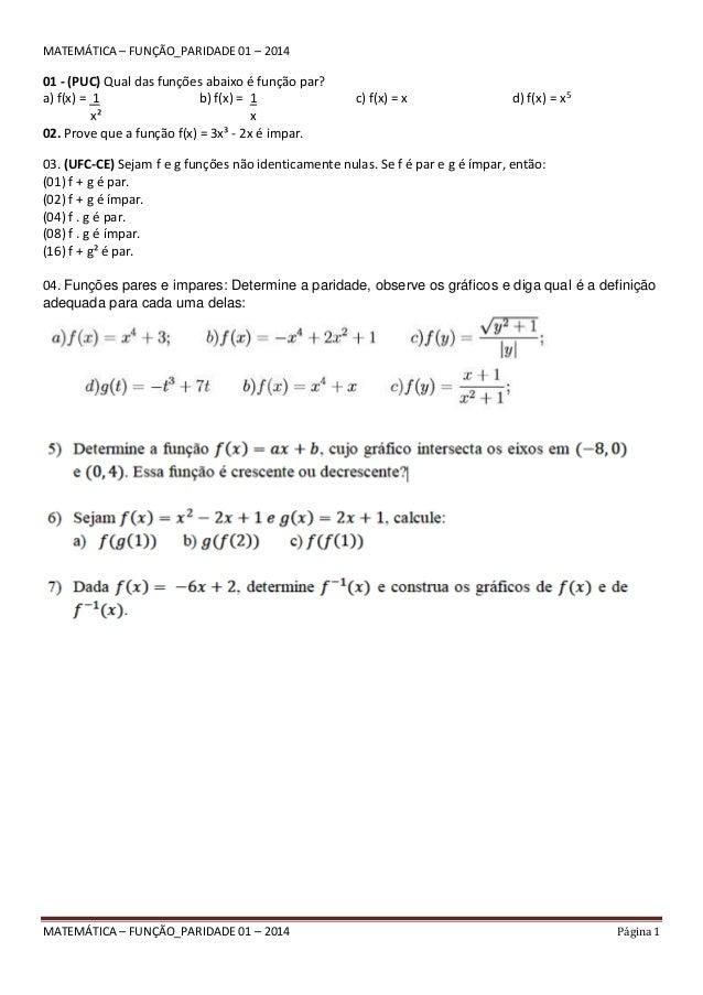 MATEMÁTICA – FUNÇÃO_PARIDADE 01 – 2014 Página 1 MATEMÁTICA – FUNÇÃO_PARIDADE 01 – 2014 01 - (PUC) Qual das funções abaixo ...
