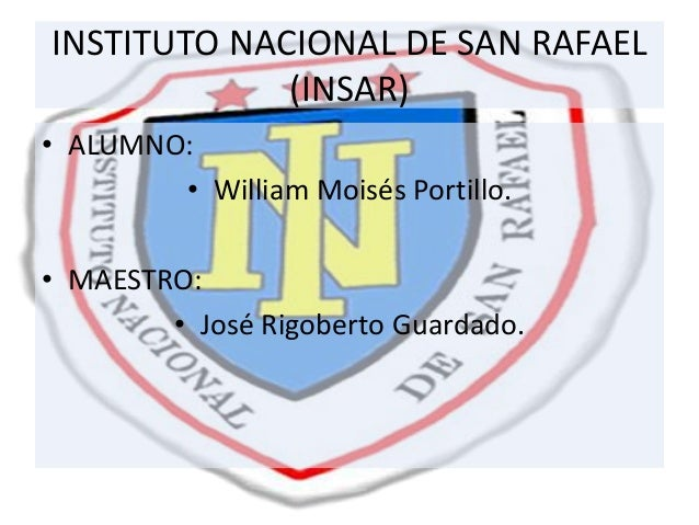 INSTITUTO NACIONAL DE SAN RAFAEL (INSAR) • ALUMNO: • William Moisés Portillo. • MAESTRO: • José Rigoberto Guardado.