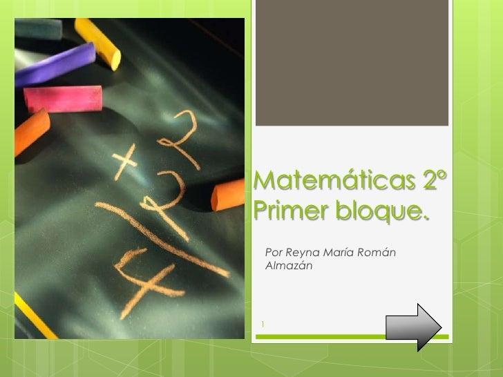 Matemáticas 2°Primer bloque.    Por Reyna María Román    Almazán1