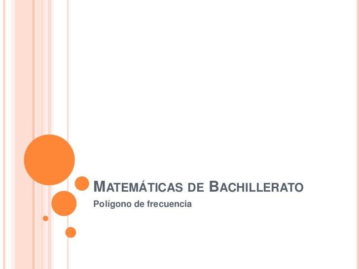 Matemáticas de Bachillerato<br />Polígono de frecuencia<br />