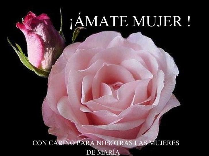 Joan Barba ¡ ÁMATE MUJER ! ¡ÁMATE MUJER ! CON CARIÑO PARA NOSOTRAS LAS MUJERES DE MARÍA