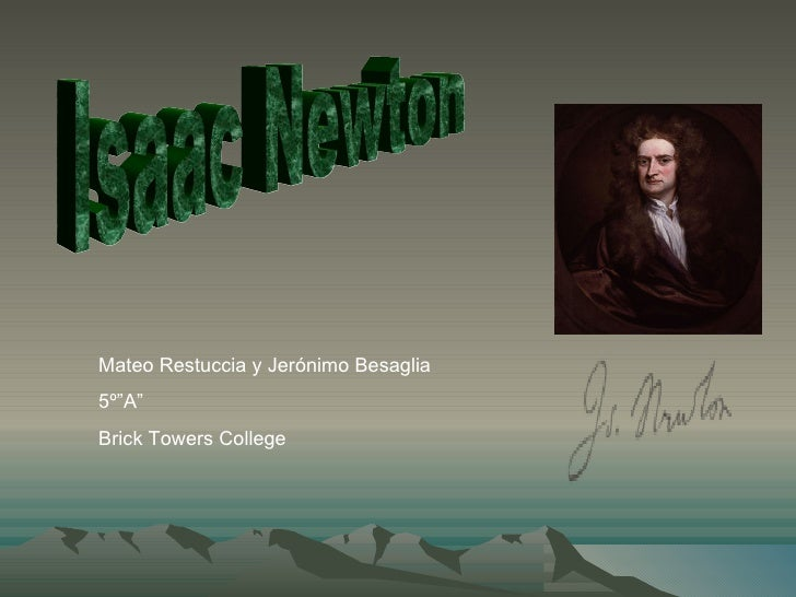 "Isaac Newton Mateo Restuccia y Jerónimo Besaglia  5º""A"" Brick Towers College"