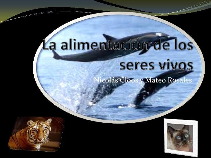 La alimentación de los seres vivos<br />Nicolás Cloos y Mateo Rosales<br />