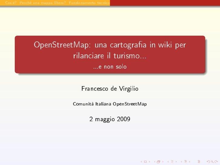 Cos'è? Perchè una mappa libera? Funzionamento tecnico Usabilità per il turismo                    OpenStreetMap: una carto...