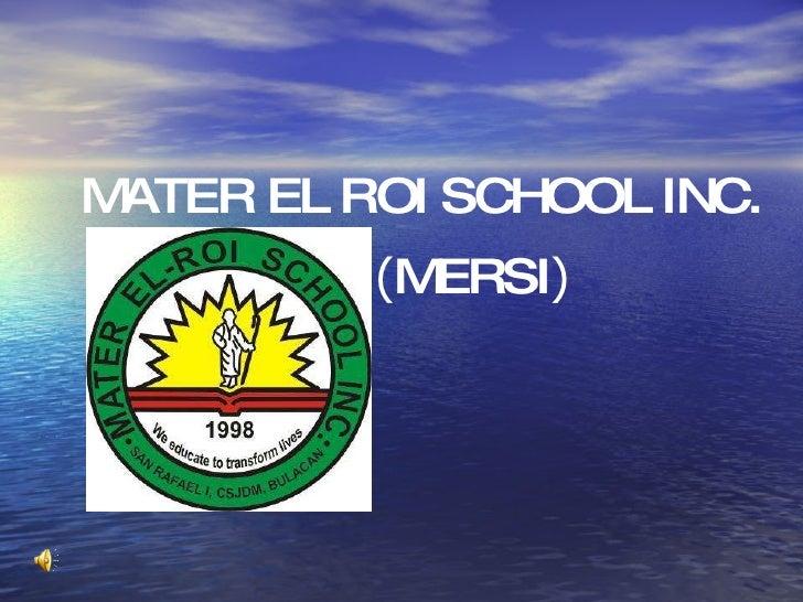 MATER EL ROI SCHOOL INC. ( MERSI )