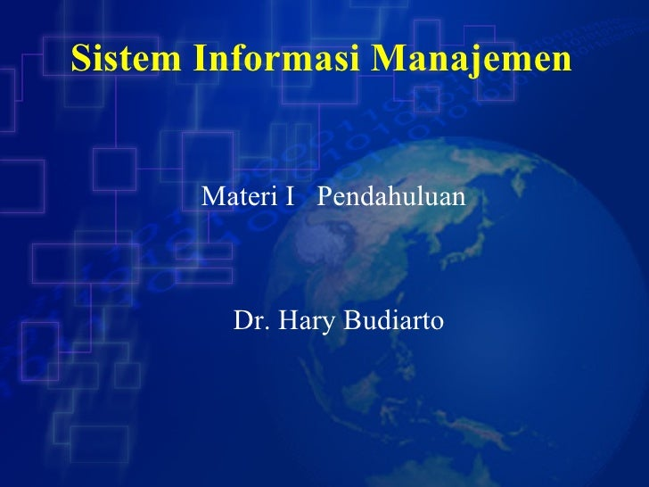 Sistem Informasi Manajemen Dr. Hary Budiarto Materi I  Pendahuluan