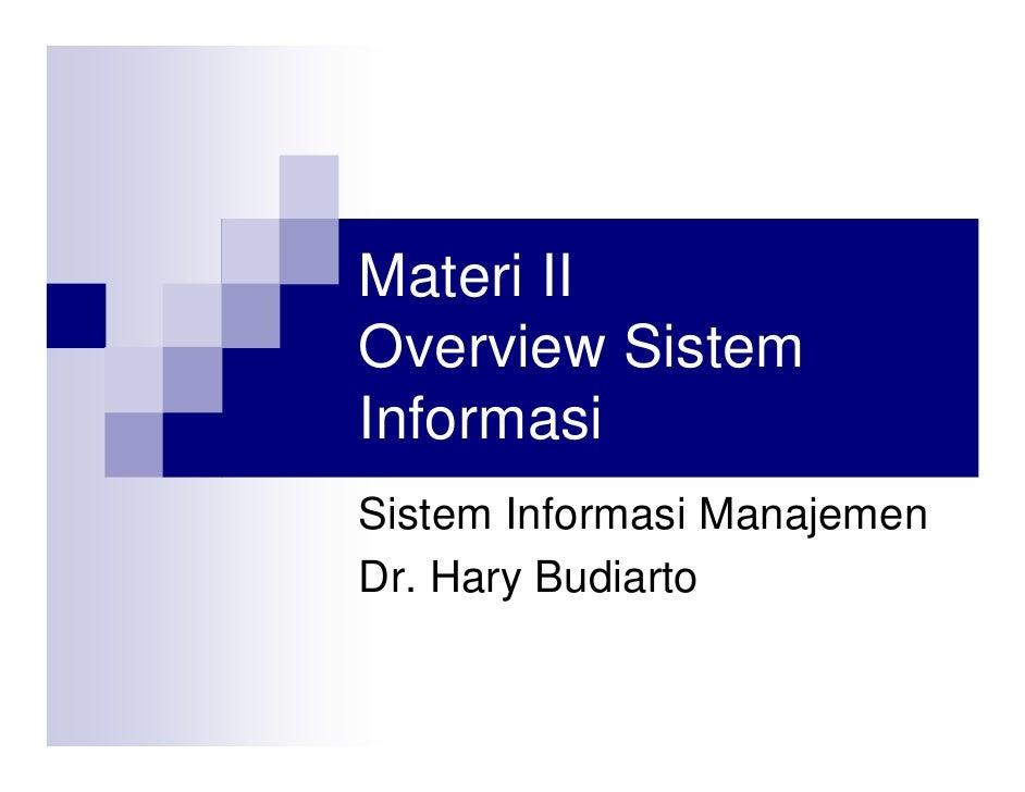Materi II Overview Sistem Informasi Sistem Informasi Manajemen Dr. Hary Budiarto