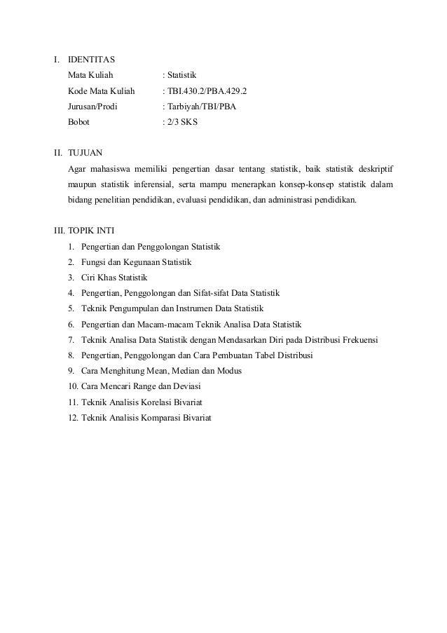 I. IDENTITAS Mata Kuliah  : Statistik  Kode Mata Kuliah  : TBI.430.2/PBA.429.2  Jurusan/Prodi  : Tarbiyah/TBI/PBA  Bobot  ...