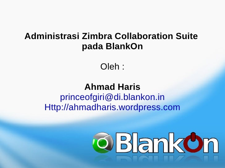 Administrasi Zimbra Collaboration Suite             pada BlankOn                 Oleh :              Ahmad Haris        pr...