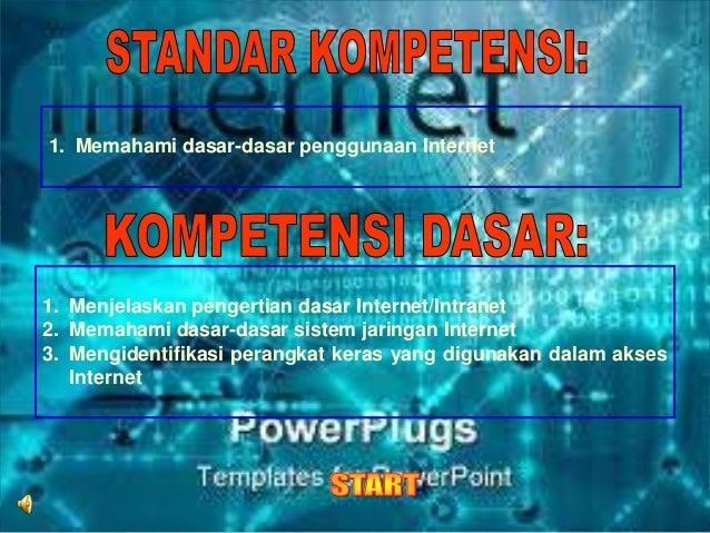 1. Memahami dasar-dasar penggunaan Internet  1. Menjelaskan pengertian dasar Internet/Intranet 2. Memahami dasar-dasar sis...