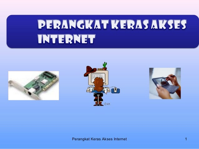 Perangkat Keras Akses Internet   1