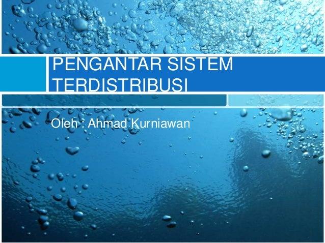 PENGANTAR SISTEMTERDISTRIBUSIOleh : Ahmad Kurniawan