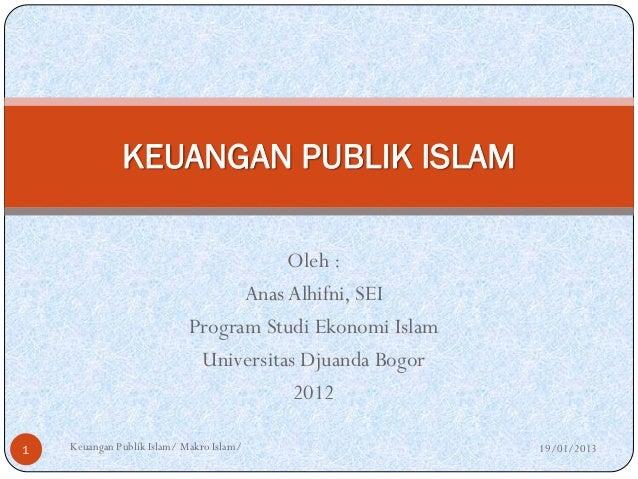 KEUANGAN PUBLIK ISLAM                                       Oleh :                                  Anas Alhifni, SEI     ...