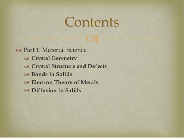   Part 1: Material Science  Crystal Geometry  Crystal Structure and Defects  Bonds in Solids  Electron Theory of Met...