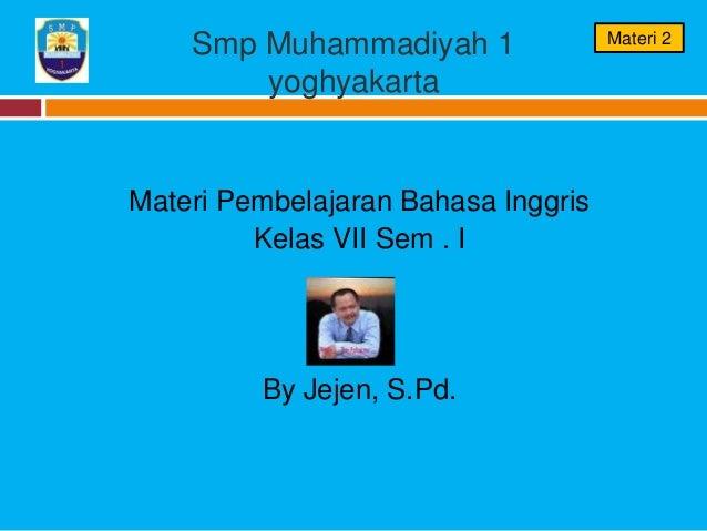 Smp Muhammadiyah 1yoghyakartaMateri Pembelajaran Bahasa InggrisKelas VII Sem . IBy Jejen, S.Pd.Materi 2