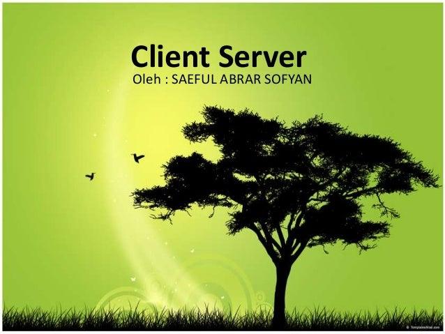 Client ServerOleh : SAEFUL ABRAR SOFYAN