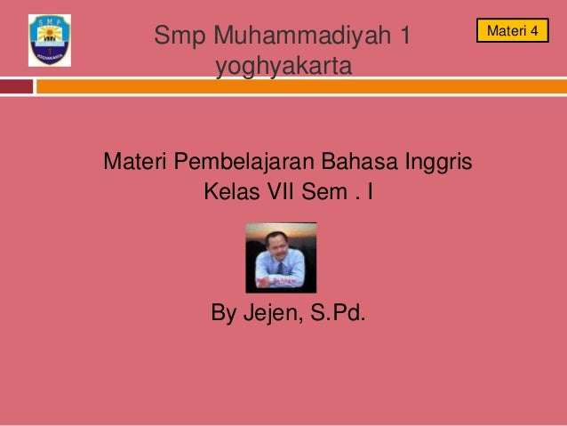 Smp Muhammadiyah 1yoghyakartaMateri Pembelajaran Bahasa InggrisKelas VII Sem . IBy Jejen, S.Pd.Materi 4