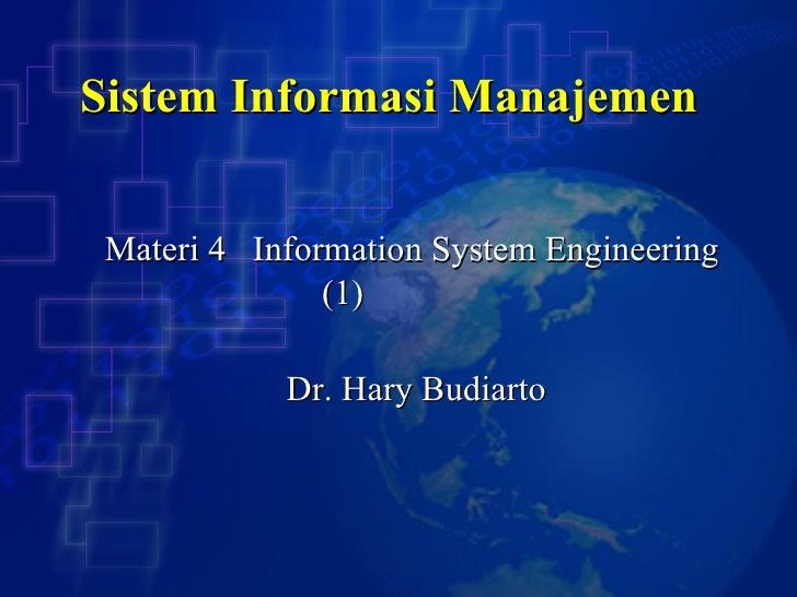 Sistem Informasi Manajemen  Dr. Hary Budiarto Materi 4  Information System Engineering (1)