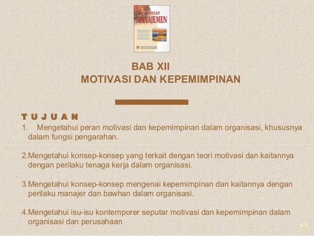 1-1MOTIVASI DAN KEPEMIMPINANBAB XII1. Mengetahui peran motivasi dan kepemimpinan dalam organisasi, khususnyadalam fungsi p...