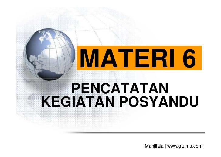MATERI 6   PENCATATANKEGIATAN POSYANDU           Manjilala | www.gizimu.com