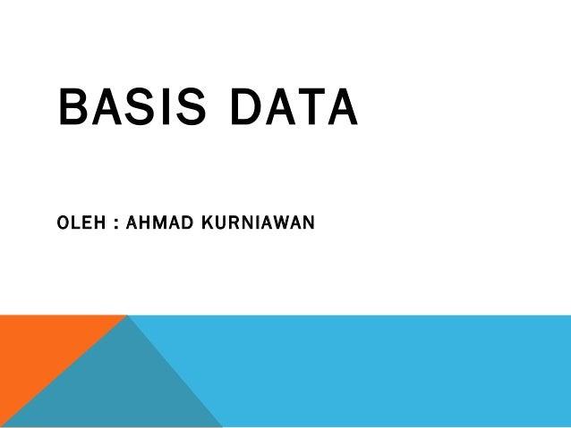 BASIS DATAOLEH : AHMAD KURNIAWAN