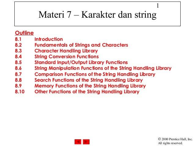1           Materi 7 – Karakter dan stringOutline8.1       Introduction8.2       Fundamentals of Strings and Characters8.3...