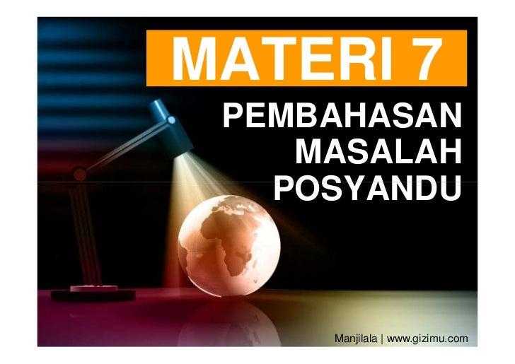 MATERI 7 PEMBAHASAN    MASALAH   POSYANDU     Manjilala | www.gizimu.com