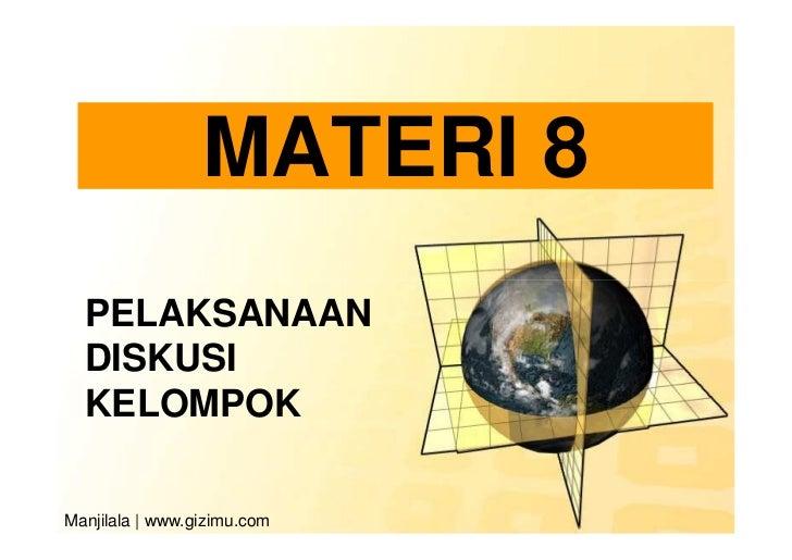 MATERI 8  PELAKSANAAN  DISKUSI  KELOMPOKManjilala | www.gizimu.com