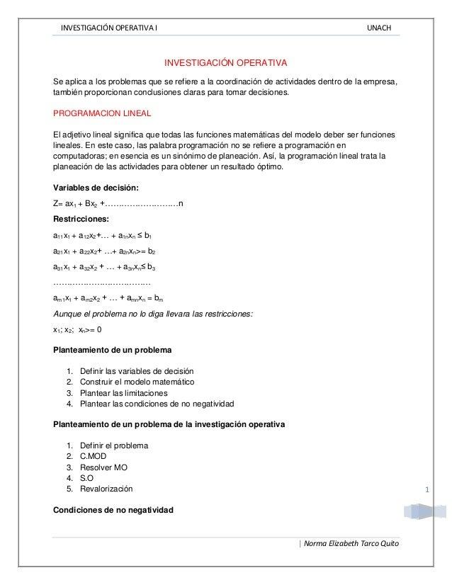 INVESTIGACIÓN OPERATIVA I UNACH | Norma Elizabeth Tarco Quito 1 INVESTIGACIÓN OPERATIVA Se aplica a los problemas que se r...