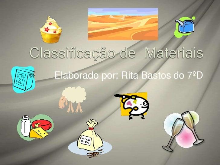 Classificação de  Materiais<br />Elaborado por: Rita Bastos do 7ºD<br />