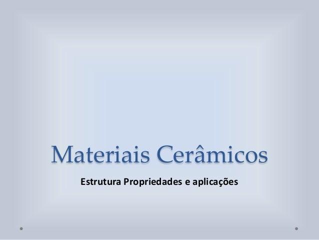 Materiais Cerâmicos Estrutura Propriedades e aplicações